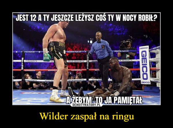 Wilder zaspał na ringu –
