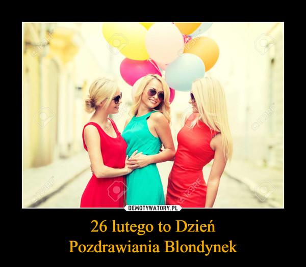 26 lutego to DzieńPozdrawiania Blondynek –
