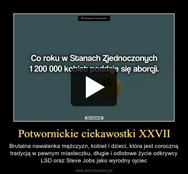 Potwornickie ciekawostki XXVII – Brutalna nawalanka mężczyzn, kobiet i dzieci, która jest coroczną tradycją w pewnym miasteczku, długie i odlotowe życie odkrywcy LSD oraz Steve Jobs jako wyrodny ojciec