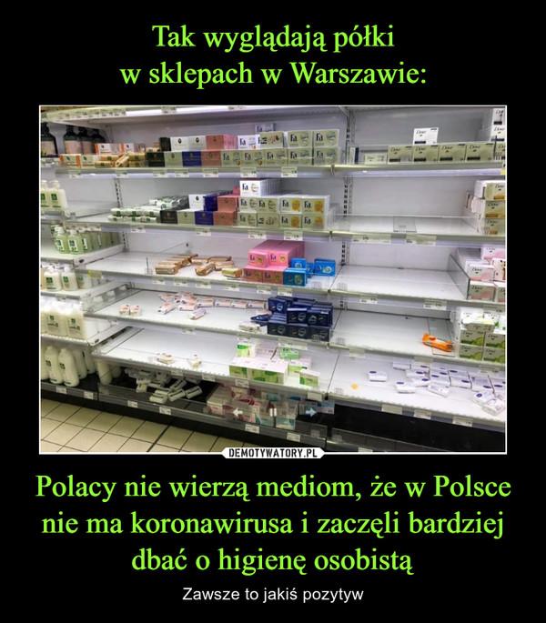 Polacy nie wierzą mediom, że w Polsce nie ma koronawirusa i zaczęli bardziej dbać o higienę osobistą – Zawsze to jakiś pozytyw