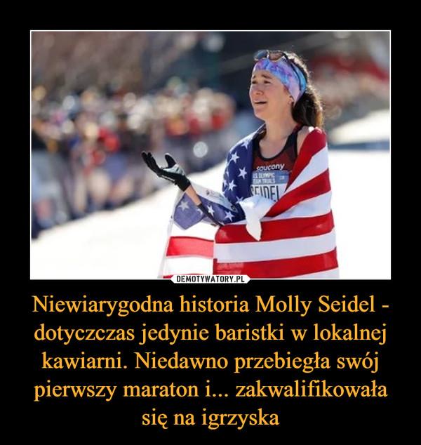 Niewiarygodna historia Molly Seidel - dotyczczas jedynie baristki w lokalnej kawiarni. Niedawno przebiegła swój pierwszy maraton i... zakwalifikowała się na igrzyska –