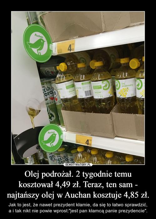 Olej podrożał. 2 tygodnie temu kosztował 4,49 zł. Teraz, ten sam - najtańszy olej w Auchan kosztuje 4,85 zł.