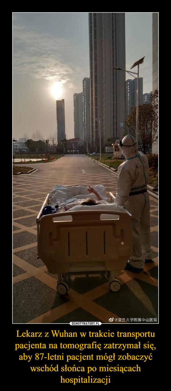 Lekarz z Wuhan w trakcie transportu pacjenta na tomografię zatrzymał się, aby 87-letni pacjent mógł zobaczyć wschód słońca po miesiącach hospitalizacji –