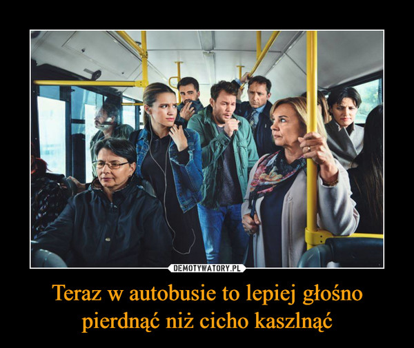 Teraz w autobusie to lepiej głośno pierdnąć niż cicho kaszlnąć –