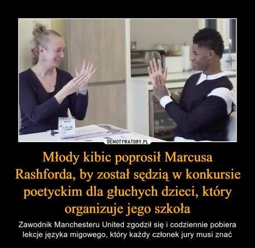Młody kibic poprosił Marcusa Rashforda, by został sędzią w konkursie poetyckim dla głuchych dzieci, który organizuje jego szkoła