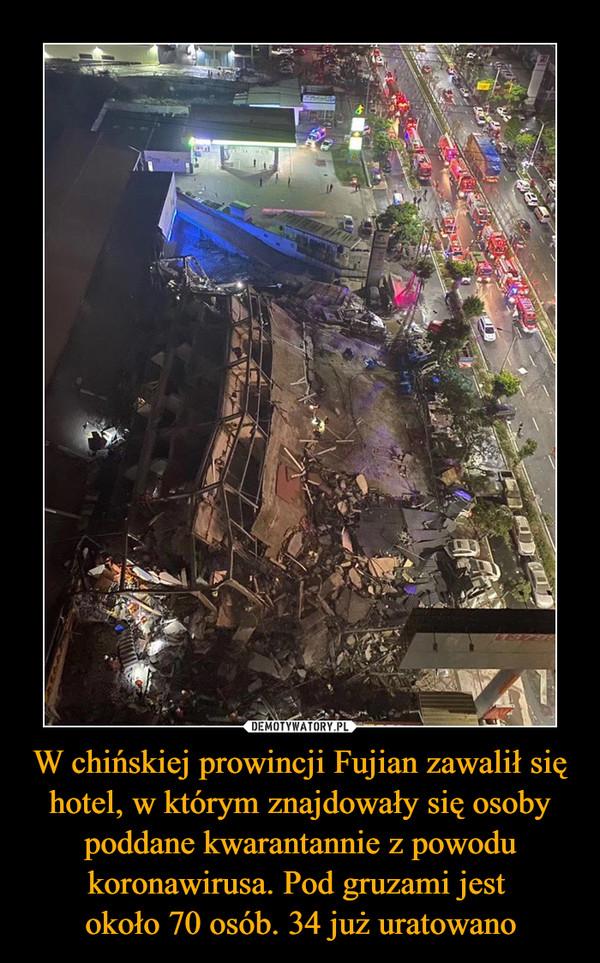W chińskiej prowincji Fujian zawalił się hotel, w którym znajdowały się osoby poddane kwarantannie z powodu koronawirusa. Pod gruzami jest około 70 osób. 34 już uratowano –