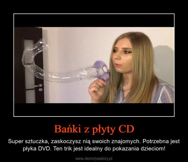 Bańki z płyty CD – Super sztuczka, zaskoczysz nią swoich znajomych. Potrzebna jest płyka DVD. Ten trik jest idealny do pokazania dzieciom!