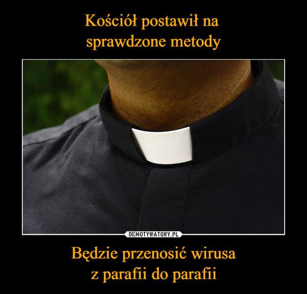 Będzie przenosić wirusaz parafii do parafii –