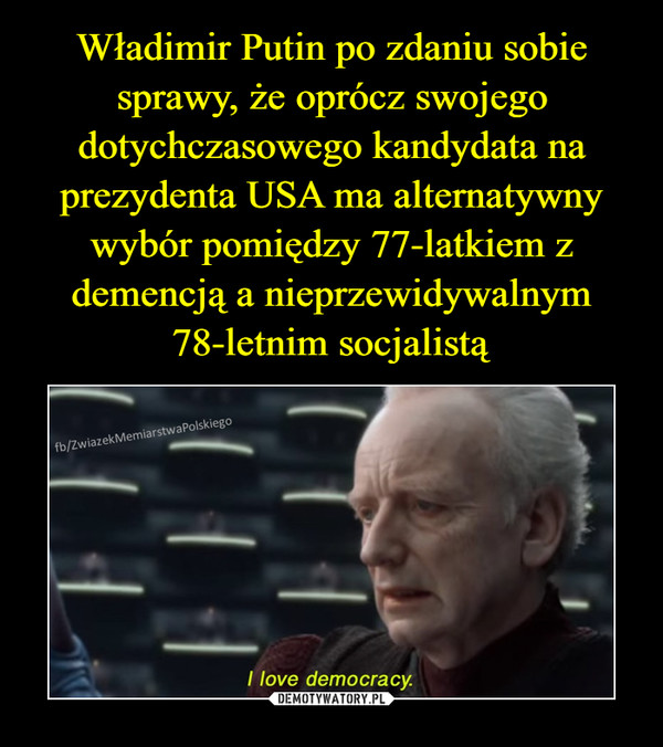 –  I love democracy.