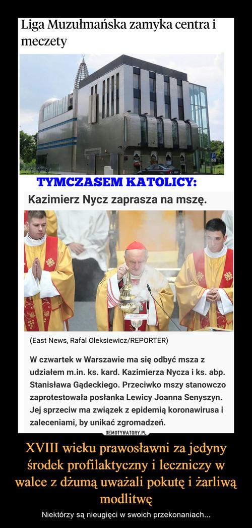 XVIII wieku prawosławni za jedyny środek profilaktyczny i leczniczy w walce z dżumą uważali pokutę i żarliwą modlitwę