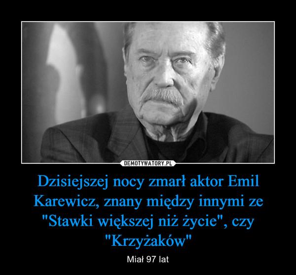 """Dzisiejszej nocy zmarł aktor Emil Karewicz, znany między innymi ze """"Stawki większej niż życie"""", czy """"Krzyżaków"""" – Miał 97 lat"""