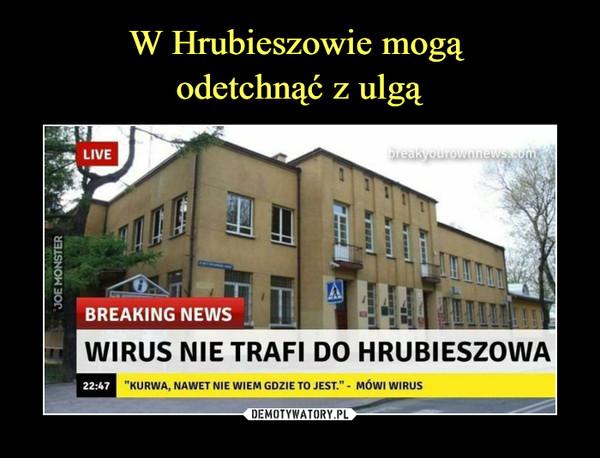 """–  BREAKING NEWSLiiWIRUS NIE TRAFI DO HRUBIESZOWA22:47""""KURWA, NAWET NIE WIEM GDZIE TO JEST."""" - MÓWI WIRUS"""