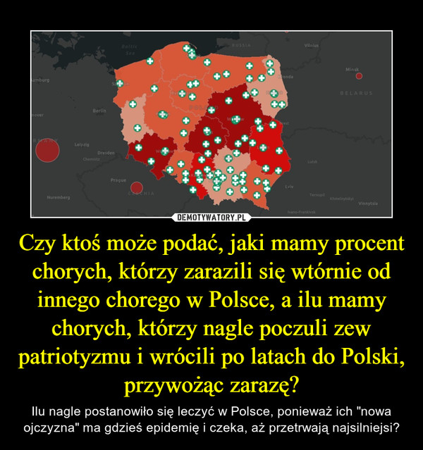 """Czy ktoś może podać, jaki mamy procent chorych, którzy zarazili się wtórnie od innego chorego w Polsce, a ilu mamy chorych, którzy nagle poczuli zew patriotyzmu i wrócili po latach do Polski, przywożąc zarazę? – Ilu nagle postanowiło się leczyć w Polsce, ponieważ ich """"nowa ojczyzna"""" ma gdzieś epidemię i czeka, aż przetrwają najsilniejsi?"""