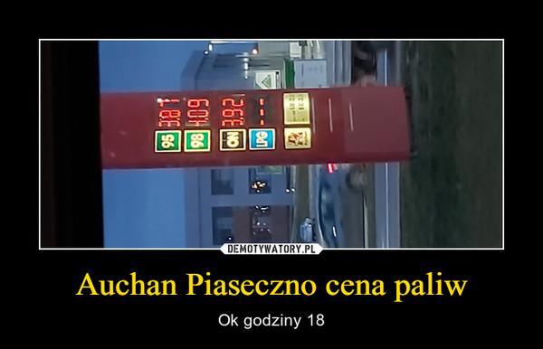 Auchan Piaseczno cena paliw – Ok godziny 18