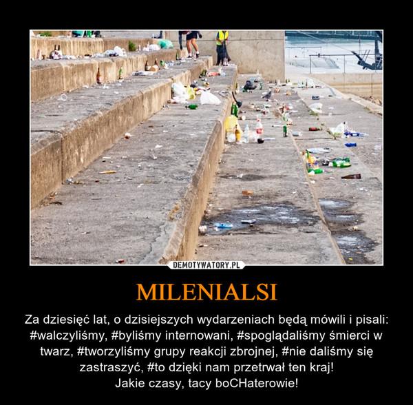 MILENIALSI – Za dziesięć lat, o dzisiejszych wydarzeniach będą mówili i pisali: #walczyliśmy, #byliśmy internowani, #spoglądaliśmy śmierci w twarz, #tworzyliśmy grupy reakcji zbrojnej, #nie daliśmy się zastraszyć, #to dzięki nam przetrwał ten kraj!Jakie czasy, tacy boCHaterowie!