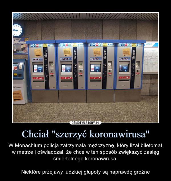 """Chciał """"szerzyć koronawirusa"""" – W Monachium policja zatrzymała mężczyznę, który lizał biletomat w metrze i oświadczał, że chce w ten sposób zwiększyć zasięg śmiertelnego koronawirusa.Niektóre przejawy ludzkiej głupoty są naprawdę groźne"""