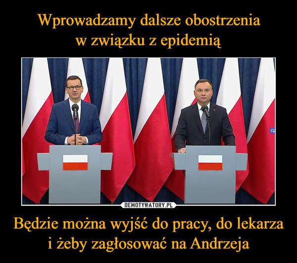 Będzie można wyjść do pracy, do lekarza i żeby zagłosować na Andrzeja –