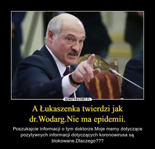 A Łukaszenka twierdzi jak dr.Wodarg.Nie ma epidemii.