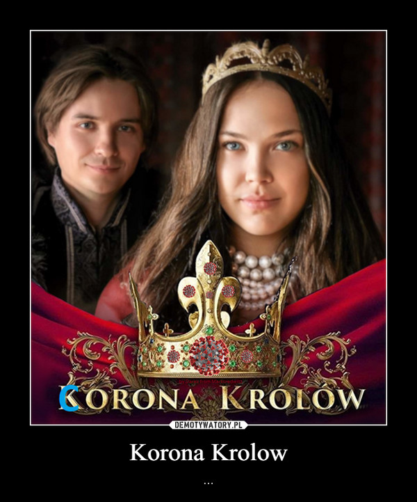 Korona Krolow – ...