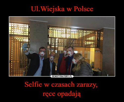 Ul.Wiejska w Polsce Selfie w czasach zarazy,  ręce opadają