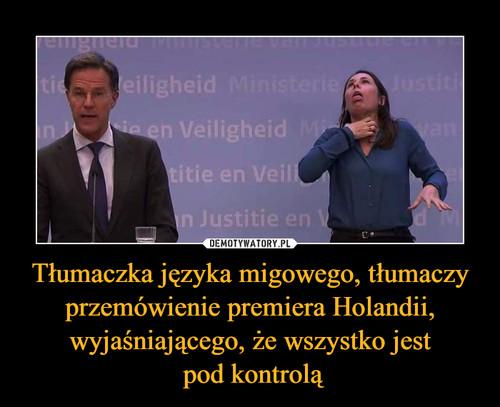 Tłumaczka języka migowego, tłumaczy przemówienie premiera Holandii, wyjaśniającego, że wszystko jest  pod kontrolą