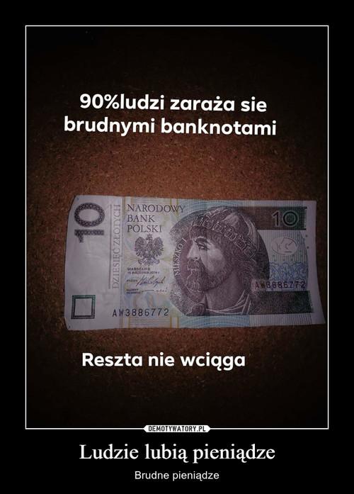 Ludzie lubią pieniądze