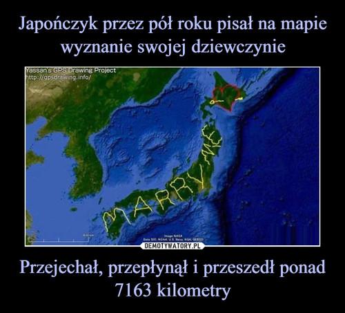 Japończyk przez pół roku pisał na mapie wyznanie swojej dziewczynie Przejechał, przepłynął i przeszedł ponad 7163 kilometry