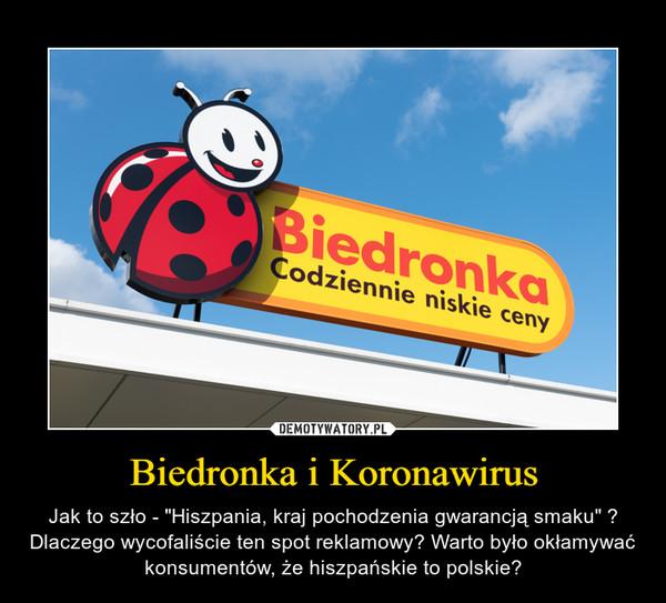 """Biedronka i Koronawirus – Jak to szło - """"Hiszpania, kraj pochodzenia gwarancją smaku"""" ? Dlaczego wycofaliście ten spot reklamowy? Warto było okłamywać konsumentów, że hiszpańskie to polskie?"""