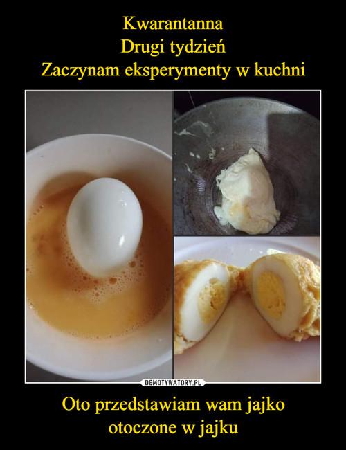 Kwarantanna Drugi tydzień Zaczynam eksperymenty w kuchni Oto przedstawiam wam jajko otoczone w jajku