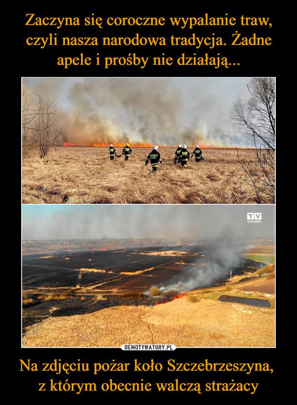 Na zdjęciu pożar koło Szczebrzeszyna, z którym obecnie walczą strażacy –