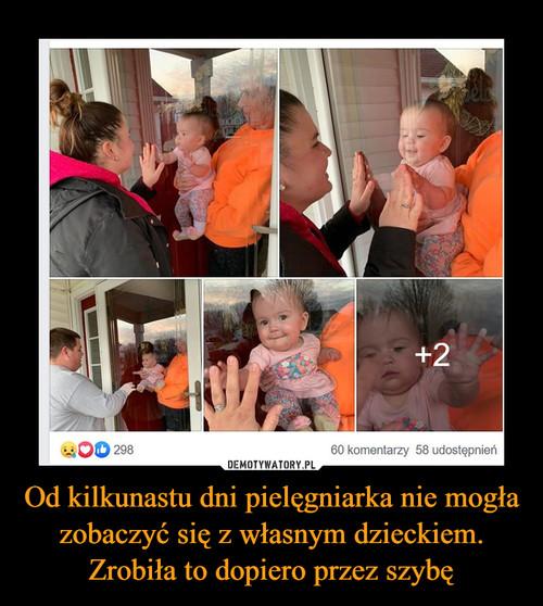 Od kilkunastu dni pielęgniarka nie mogła zobaczyć się z własnym dzieckiem. Zrobiła to dopiero przez szybę