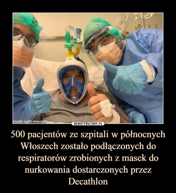 500 pacjentów ze szpitali w północnych Włoszech zostało podłączonych do respiratorów zrobionych z masek do nurkowania dostarczonych przez Decathlon –