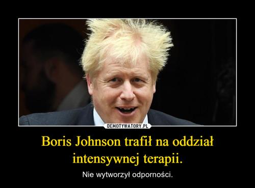 Boris Johnson trafił na oddział intensywnej terapii.