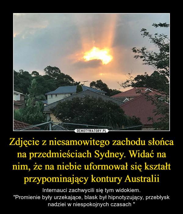 """Zdjęcie z niesamowitego zachodu słońca na przedmieściach Sydney. Widać na nim, że na niebie uformował się kształt przypominający kontury Australii – Internauci zachwycili się tym widokiem.""""Promienie były urzekające, blask był hipnotyzujący, przebłysk nadziei w niespokojnych czasach """""""