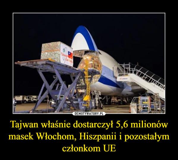 Tajwan właśnie dostarczył 5,6 milionów masek Włochom, Hiszpanii i pozostałym członkom UE –