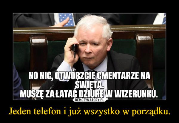 Jeden telefon i już wszystko w porządku. –