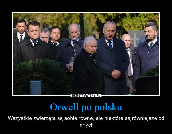 Orwell po polsku – Wszystkie zwierzęta są sobie równe, ale niektóre są równiejsze od innych