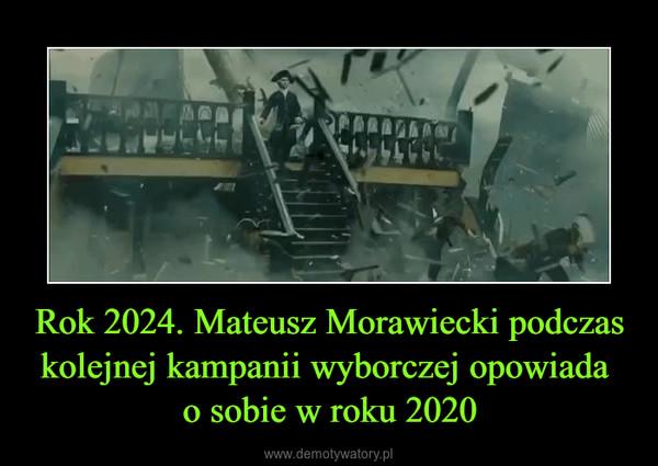 Rok 2024. Mateusz Morawiecki podczas kolejnej kampanii wyborczej opowiada o sobie w roku 2020 –