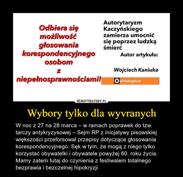 Wybory tylko dla wyvranych – W noc z 27 na 28 marca – w ramach poprawek do tzw. tarczy antykryzysowej – Sejm RP z inicjatywy pisowskiej większości przeforsował przepisy dotyczące głosowania korespondencyjnego. Sęk w tym, że mogą z niego tylko korzystać obywatelki i obywatele powyżej 60. roku życia. Mamy zatem tutaj do czynienia z festiwalem totalnego bezprawia i bezczelnej hipokryzji