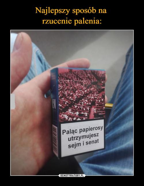 Najlepszy sposób na  rzucenie palenia: