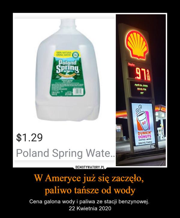 W Ameryce już się zaczęło, paliwo tańsze od wody – Cena galona wody i paliwa ze stacji benzynowej. 22 Kwietnia 2020 poland spring water