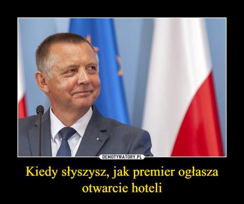 Kiedy słyszysz, jak premier ogłasza otwarcie hoteli