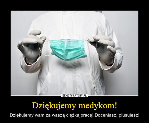 Dziękujemy medykom! – Dziękujemy wam za waszą ciężką pracę! Doceniasz, plusujesz!