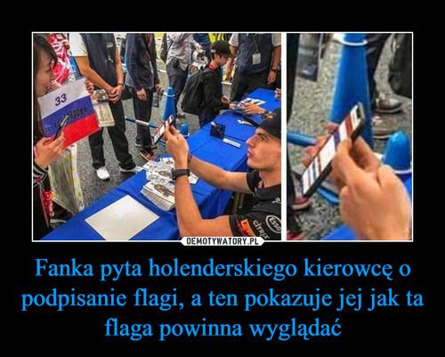 Fanka pyta holenderskiego kierowcę o podpisanie flagi, a ten pokazuje jej jak ta flaga powinna wyglądać