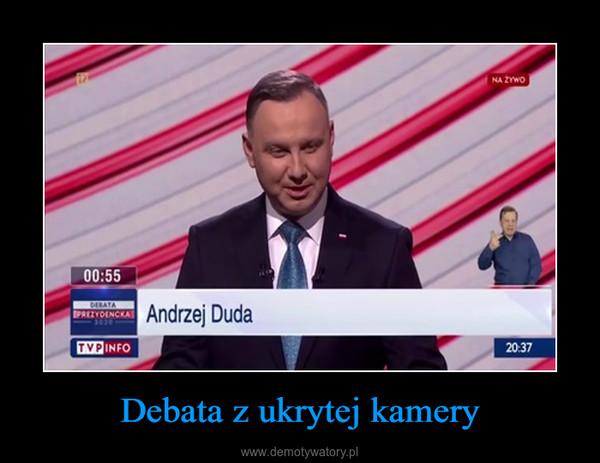 Debata z ukrytej kamery –