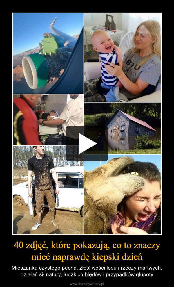 40 zdjęć, które pokazują, co to znaczy mieć naprawdę kiepski dzień – Mieszanka czystego pecha, złośliwości losu i rzeczy martwych, działań sił natury, ludzkich błędów i przypadków głupoty