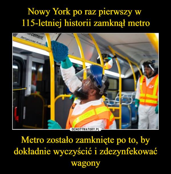 Metro zostało zamknięte po to, by dokładnie wyczyścić i zdezynfekować wagony –
