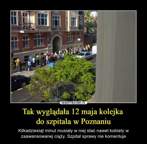 Tak wyglądała 12 maja kolejka  do szpitala w Poznaniu