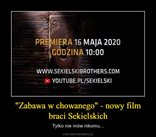 """""""Zabawa w chowanego"""" - nowy film braci Sekielskich – Tylko nie mów nikomu..."""