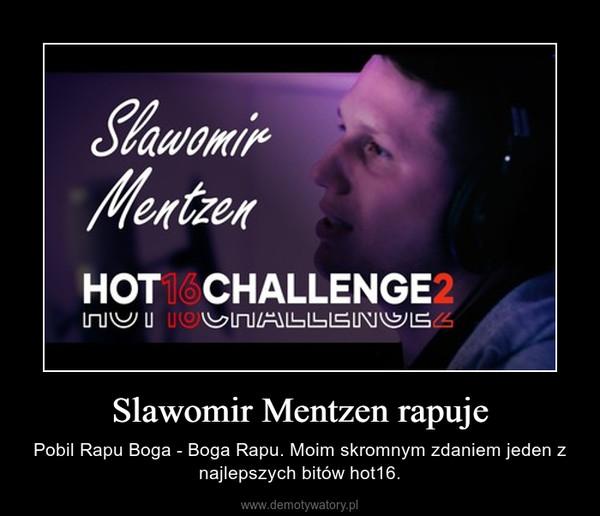 Slawomir Mentzen rapuje – Pobil Rapu Boga - Boga Rapu. Moim skromnym zdaniem jeden z najlepszych bitów hot16.